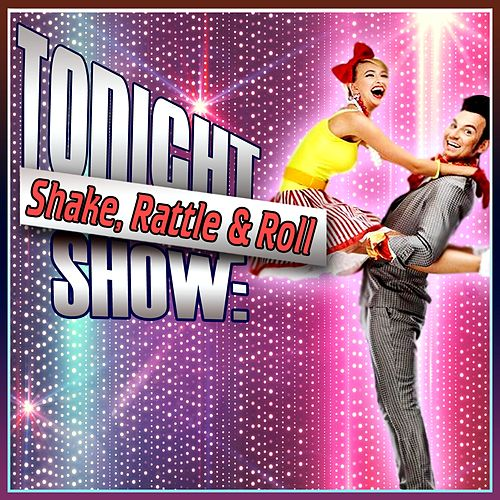 Tonight Show: Shake, Rattle & Roll by Various Artists