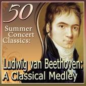 50 Summer Concert Classics: Ludwig van Beethoven: A Classical Medley by Various Artists