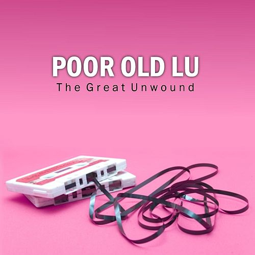 The Great Unwound by Poor Old Lu