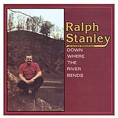 Down Where The River Bends by Ralph Stanley