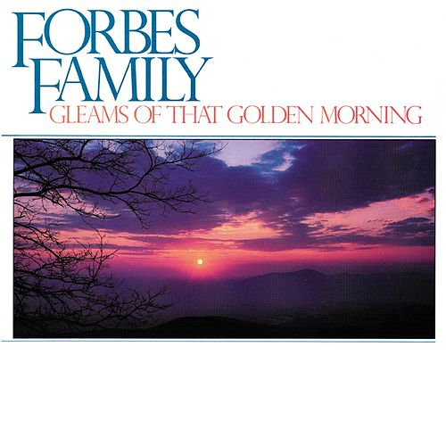 Gleams Of That Golden Morning by Forbes Family