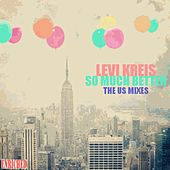 So Much Better - The US Mixes by Levi Kreis