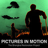 Pictures in Motion de The Shanghai Restoration Project