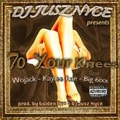 To Your Knees (feat. Wojack, Kaylee Rae & Big 6ixx) von DJ Jusz Nyce