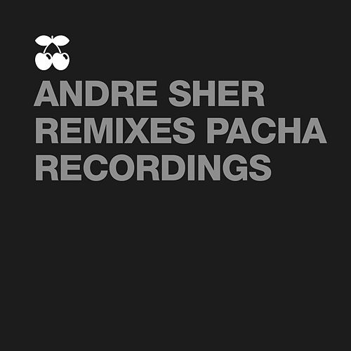 Remixes Pacha Recordings by Andrey Sher