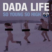 So Young So High von Dada Life