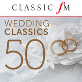 50 Wedding Classics (By Classic FM) by Various Artists