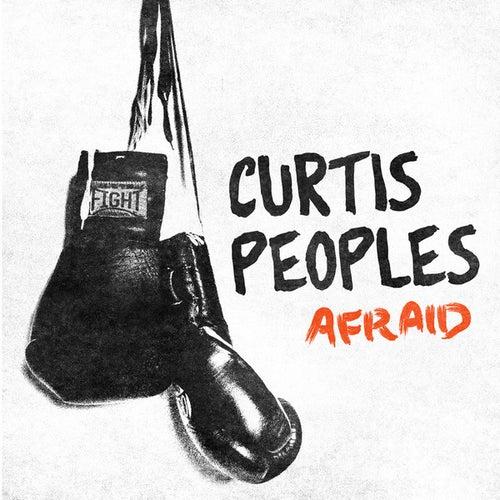 Afraid - Single by Curtis Peoples
