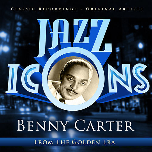 Benny Carter - Jazz Icons from the Golden Era by Benny Carter