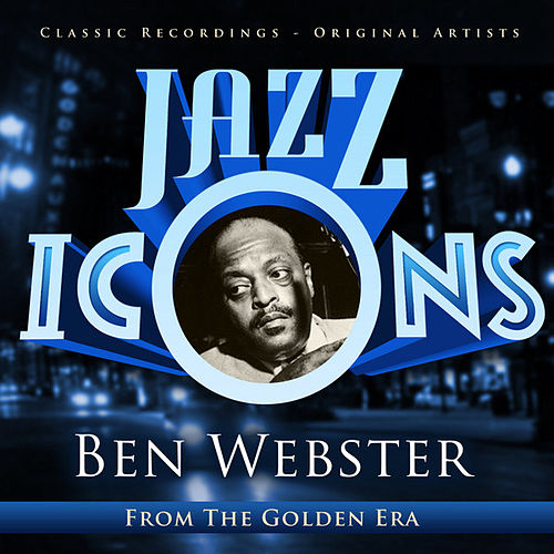 Ben Webster - Jazz Icons from the Golden Era by Various Artists