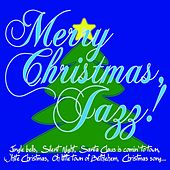 Merry Christmas, Jazz! (Jingle Bells, Silent Night, Santa Claus Is Comin' to Town, White Christmas, Oh Little Town of Bethlehem, Christmas Song...) by Various Artists
