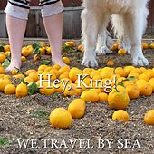 E.P. We Travel by Sea de King! Hey