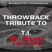 Whatever You Like (T.I. Old School Tribute) von Mixmaster Throwback