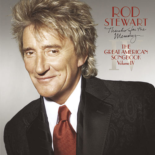Thanks For The Memory -- The Great American Songbook Vol. IV by Rod Stewart