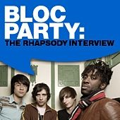 Bloc Party: The Rhapsody Interview by Bloc Party