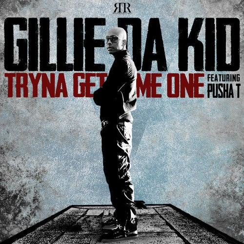 Tryna Get Me One by Gillie Da Kid