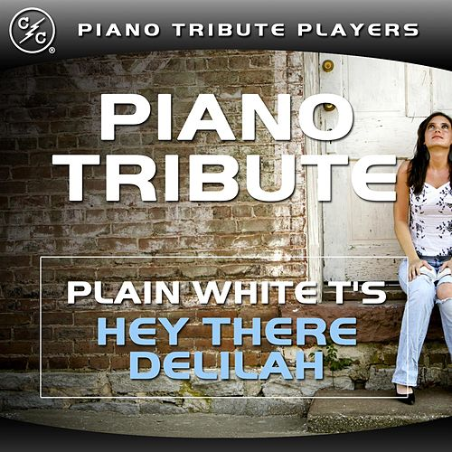Hey There Delilah (Plain White T's Piano Tribute) by Piano Tribute Players