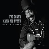 I'm Gonna Make My Stand by Gary B Cooke