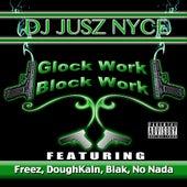 Glock Work Block Work (feat. Freez, DoughKain, Blak & No Nada) von DJ Jusz Nyce