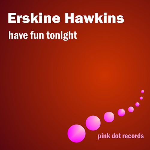 Have Fun Tonight by Erskine Hawkins
