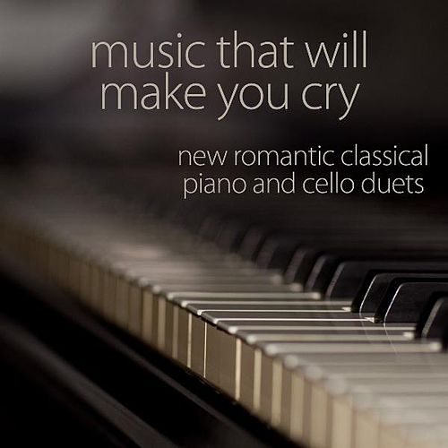 New Romantic Classical Piano and Cello Duets by Music That Will Make You Cry