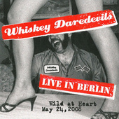 Live In Berlin, Wild At Heart May 24th 2008 by Whiskey Daredevils