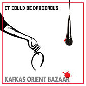 It Could Be Dangerous von Kafkas Orient Bazaar