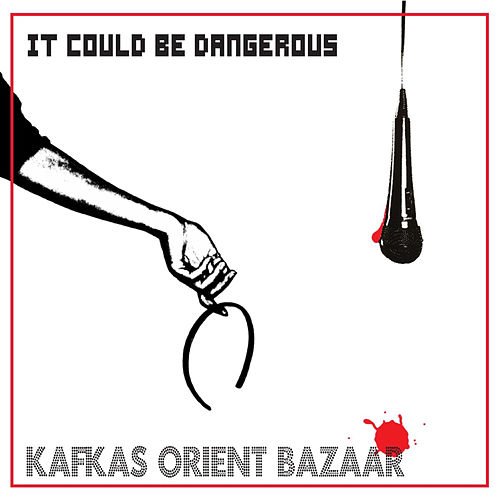 It Could Be Dangerous von Kafkas Orient Bazaar