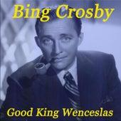 Good King Wenceslas by Bing Crosby