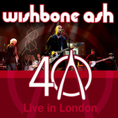 40th Anniversary Concert - Live In London by Wishbone Ash