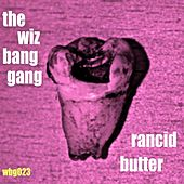 Rancid Butter de The Wiz Bang Gang