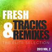 Fresh Tracks and Remixes - The Elite Selection 2013, Vol. 2 de Various Artists