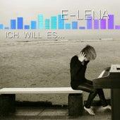 Ich Will Es... von E-LENA