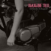 I'm Only Here To Disappoint by Alkaline Trio