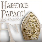 Habemus Papam! - Musica per il Papa di Various Artists
