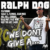 We Don't Give A... by Ralph Dog