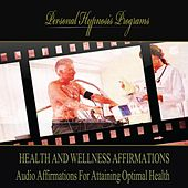 Health and Wellness Affirmations: Audio Affirmations For Attaining Optimal Health by Personal Hypnosis Programs