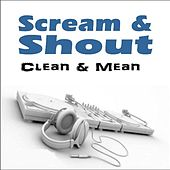 Scream & Shout by Clean and Mean