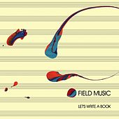 Let's Write A Book by Field Music