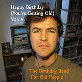 Happy Birthday (You're Getting Old) Vol. 9 by The Birthday Band for Old People