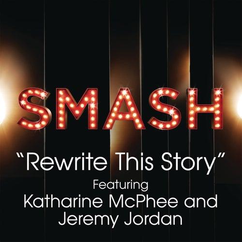 Rewrite This Story (SMASH Cast Version feat. Katharine McPhee & Jeremy Jordan) by SMASH Cast
