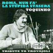 Roma, nun fa' la stupida stasera: Tribute to Trovajoli by Toquinho