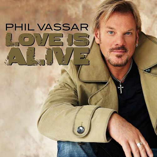 Love Is Alive by Phil Vassar