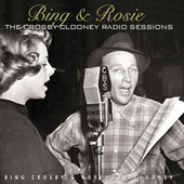 Bing & Rosie: The Crosby - Clooney Radio Sessions by Bing Crosby