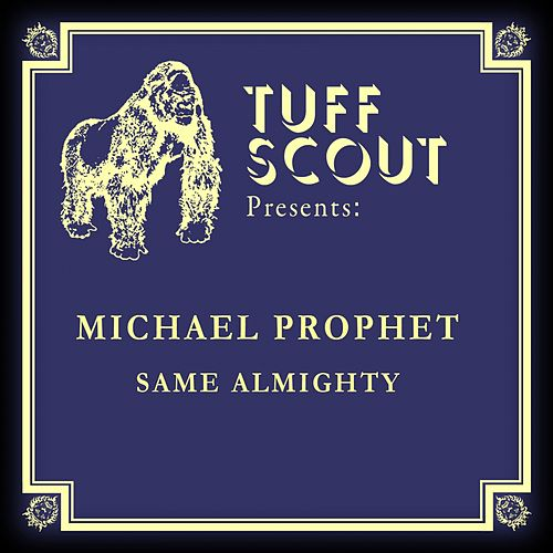 Same Almighty by Michael Prophet