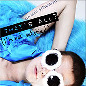 That's all? (I'm not satisfied) by Sin With Sebastian