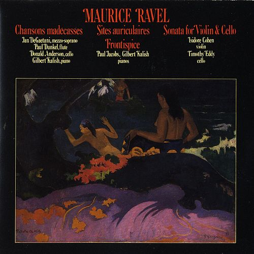 Maurice Ravel: Chansons Madecasses/Two Piano Pieces/Violin & Cello Sonata by Maurice Ravel