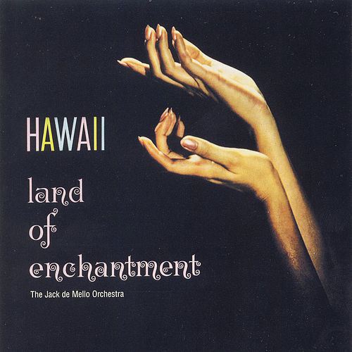 Hawai'i Land Of Enchantment by Jack De Mello