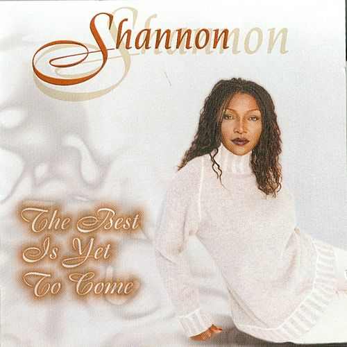 The Best Is Yet To Come by Shannon