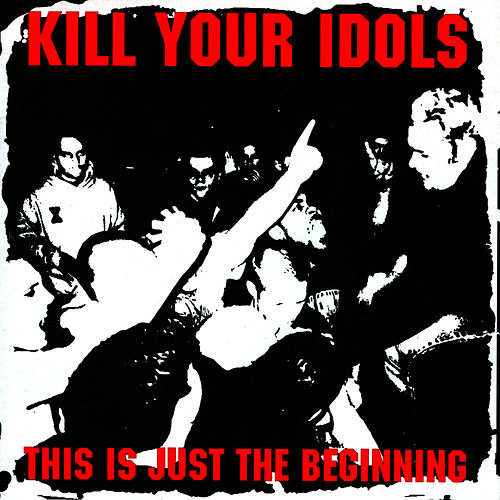 This Is Just the Beginning by Kill Your Idols